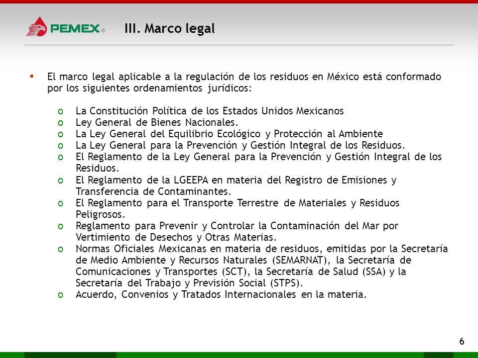 III. Marco legal 6 El marco legal aplicable a la regulación de los residuos en México está conformado por los siguientes ordenamientos jurídicos: oLa