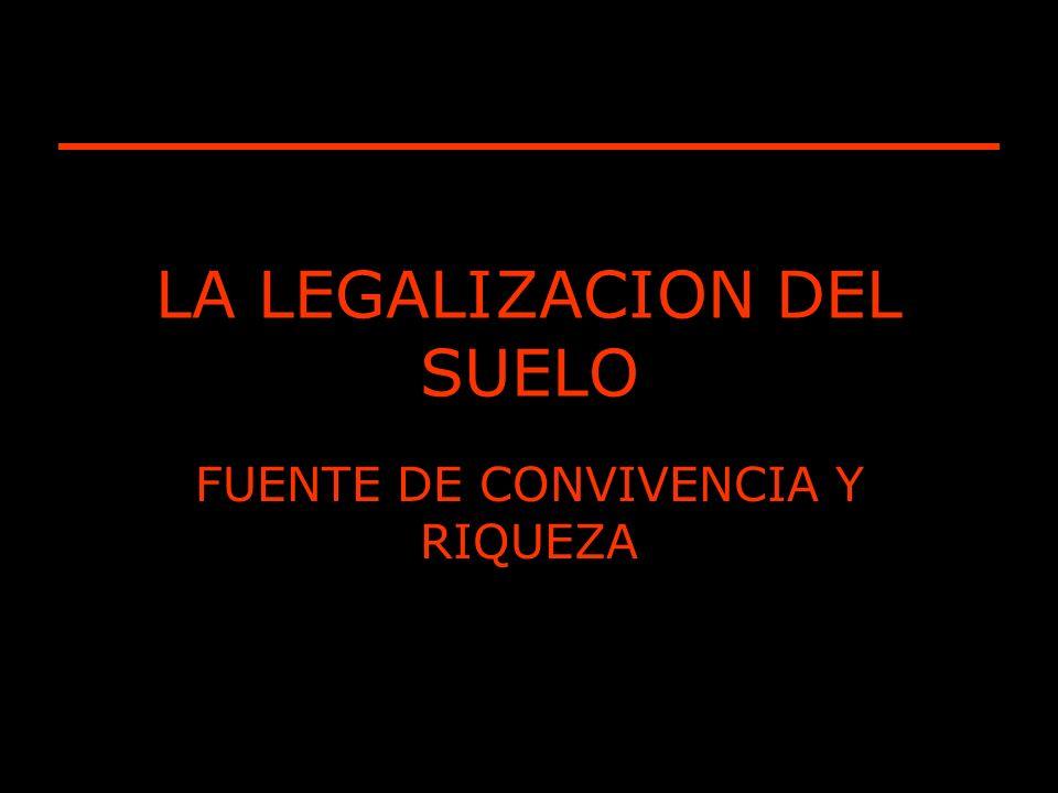 LA LEGALIZACION DEL SUELO FUENTE DE CONVIVENCIA Y RIQUEZA