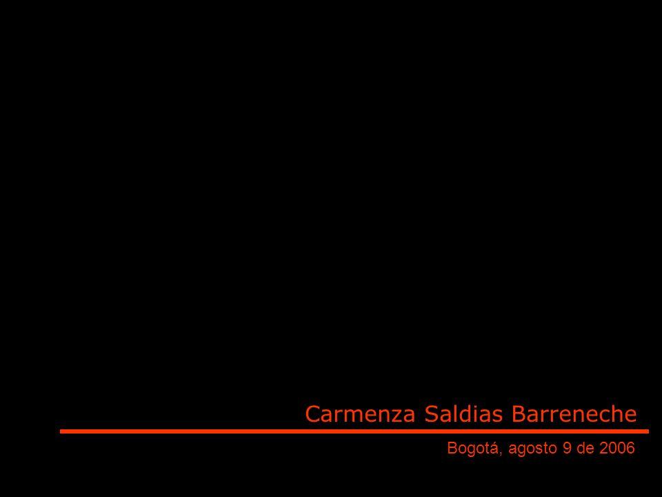 Carmenza Saldias Barreneche Bogotá, agosto 9 de 2006