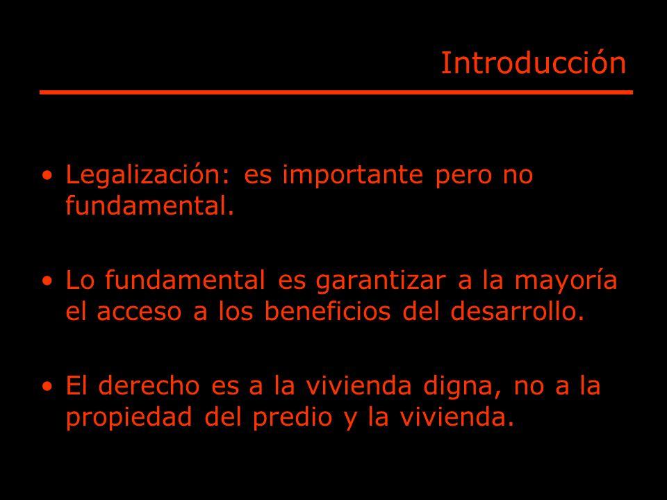 Introducción Legalización: es importante pero no fundamental. Lo fundamental es garantizar a la mayoría el acceso a los beneficios del desarrollo. El
