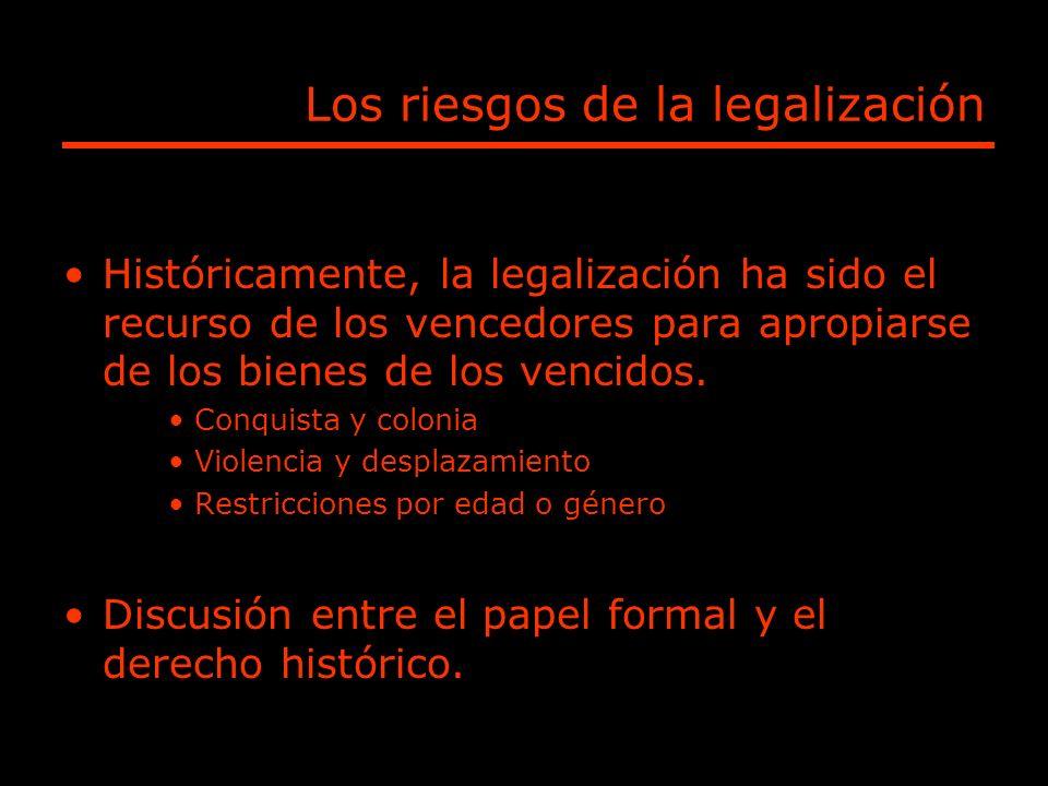 Los riesgos de la legalización Históricamente, la legalización ha sido el recurso de los vencedores para apropiarse de los bienes de los vencidos. Con