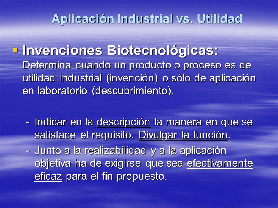 Aplicación Industrial vs. Utilidad Invenciones Biotecnológicas: Determina cuando un producto o proceso es de utilidad industrial (invención) o sólo de