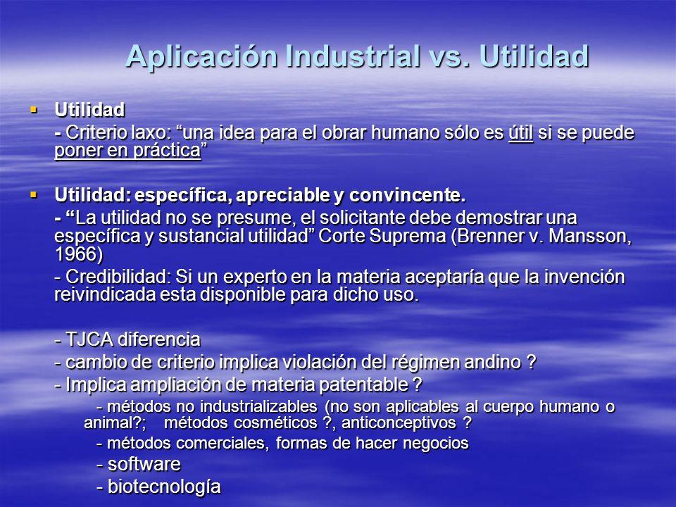 Aplicación Industrial vs. Utilidad Utilidad Utilidad - Criterio laxo: una idea para el obrar humano sólo es útil si se puede poner en práctica Utilida