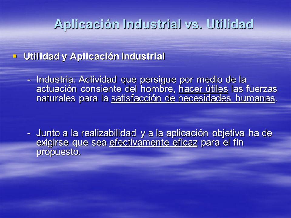 Aplicación Industrial vs. Utilidad Utilidad y Aplicación Industrial Utilidad y Aplicación Industrial -Industria: Actividad que persigue por medio de l