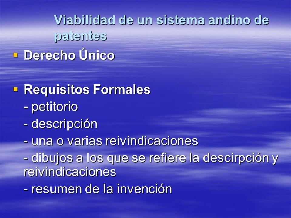 Viabilidad de un sistema andino de patentes Derecho Único Derecho Único Requisitos Formales Requisitos Formales - petitorio - descripción - una o vari