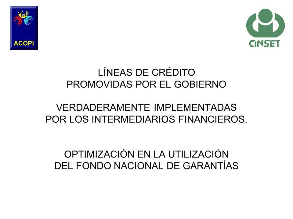 LÍNEAS DE CRÉDITO PROMOVIDAS POR EL GOBIERNO VERDADERAMENTE IMPLEMENTADAS POR LOS INTERMEDIARIOS FINANCIEROS. OPTIMIZACIÓN EN LA UTILIZACIÓN DEL FONDO