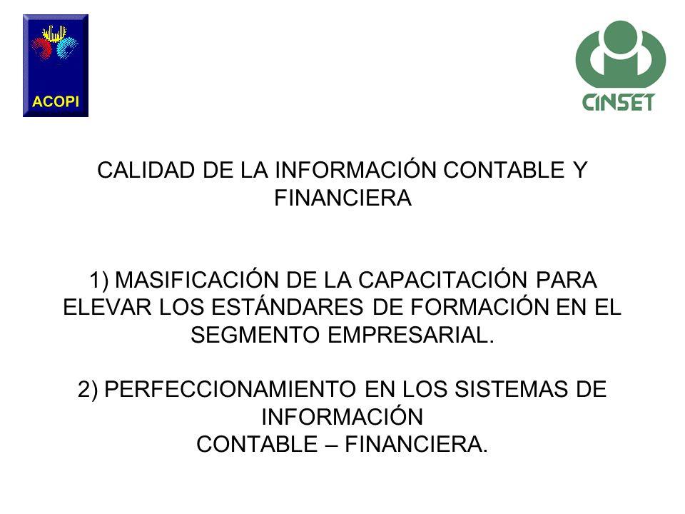 CALIDAD DE LA INFORMACIÓN CONTABLE Y FINANCIERA 1) MASIFICACIÓN DE LA CAPACITACIÓN PARA ELEVAR LOS ESTÁNDARES DE FORMACIÓN EN EL SEGMENTO EMPRESARIAL.