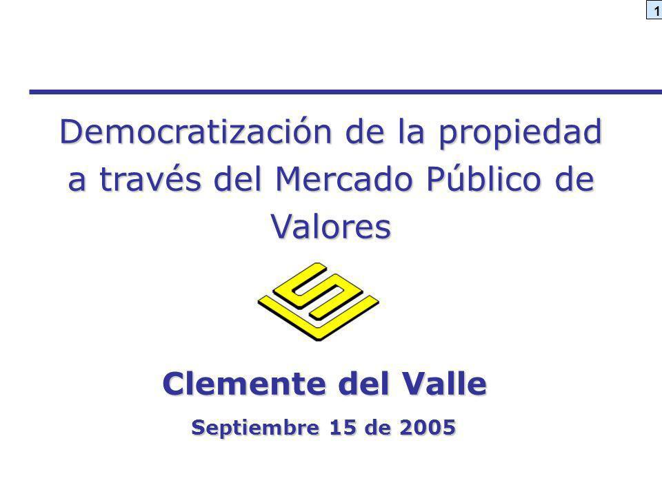 1 Democratización de la propiedad a través del Mercado Público de Valores Clemente del Valle Septiembre 15 de 2005