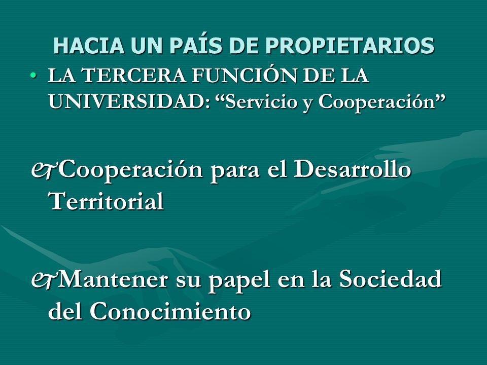 HACIA UN PAÍS DE PROPIETARIOS LA TERCERA FUNCIÓN DE LA UNIVERSIDAD: Servicio y CooperaciónLA TERCERA FUNCIÓN DE LA UNIVERSIDAD: Servicio y Cooperación