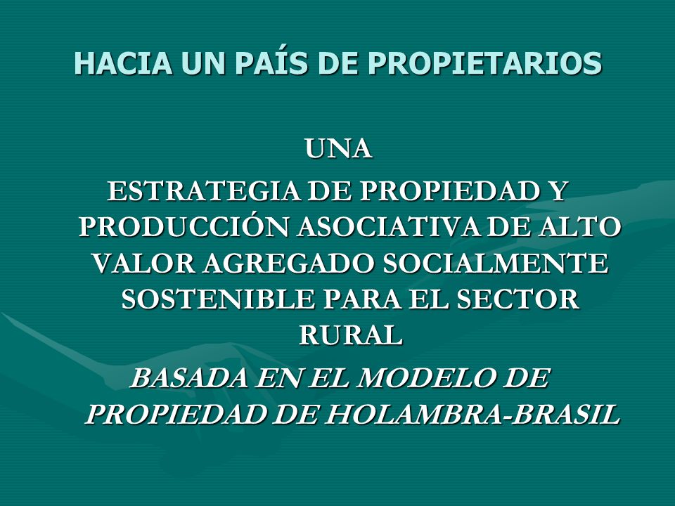 HACIA UN PAÍS DE PROPIETARIOS UNA ESTRATEGIA DE PROPIEDAD Y PRODUCCIÓN ASOCIATIVA DE ALTO VALOR AGREGADO SOCIALMENTE SOSTENIBLE PARA EL SECTOR RURAL B