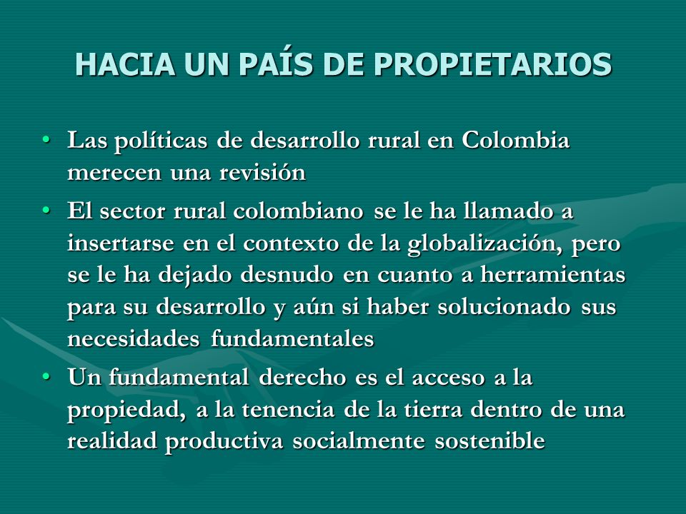HACIA UN PAÍS DE PROPIETARIOS Las políticas de desarrollo rural en Colombia merecen una revisiónLas políticas de desarrollo rural en Colombia merecen