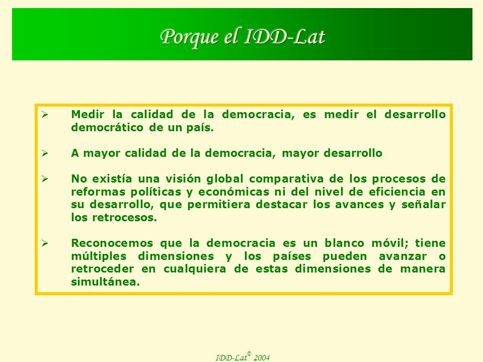 IDD-Lat © 2004 Medir la calidad de la democracia, es medir el desarrollo democrático de un país.