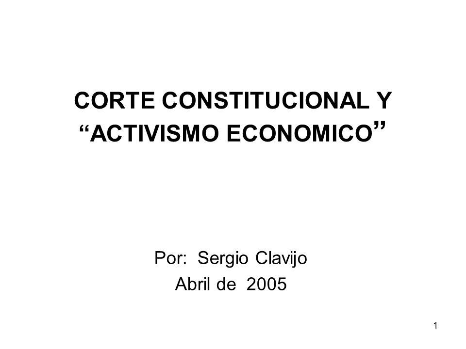 1 CORTE CONSTITUCIONAL Y ACTIVISMO ECONOMICO Por: Sergio Clavijo Abril de 2005