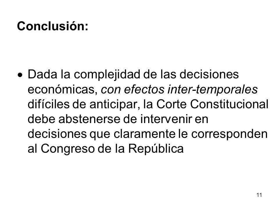 11 Conclusión: Dada la complejidad de las decisiones económicas, con efectos inter-temporales difíciles de anticipar, la Corte Constitucional debe abs