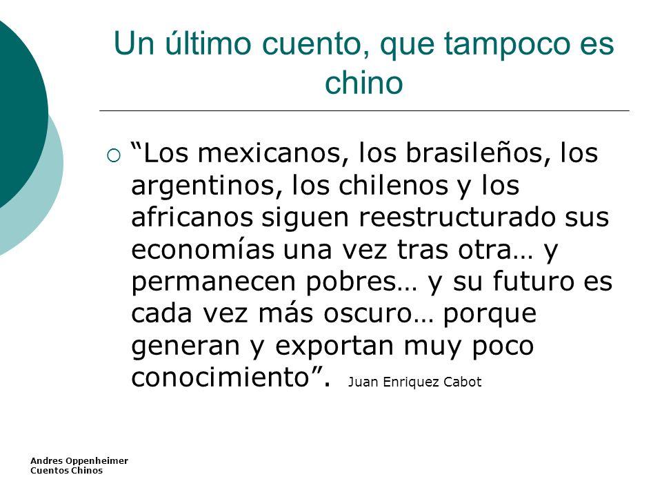 Un último cuento, que tampoco es chino Los mexicanos, los brasileños, los argentinos, los chilenos y los africanos siguen reestructurado sus economías