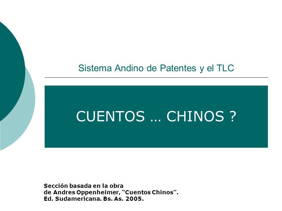 Sistema Andino de Patentes y el TLC CUENTOS … CHINOS ? Sección basada en la obra de Andres Oppenheimer, Cuentos Chinos. Ed. Sudamericana. Bs. As. 2005