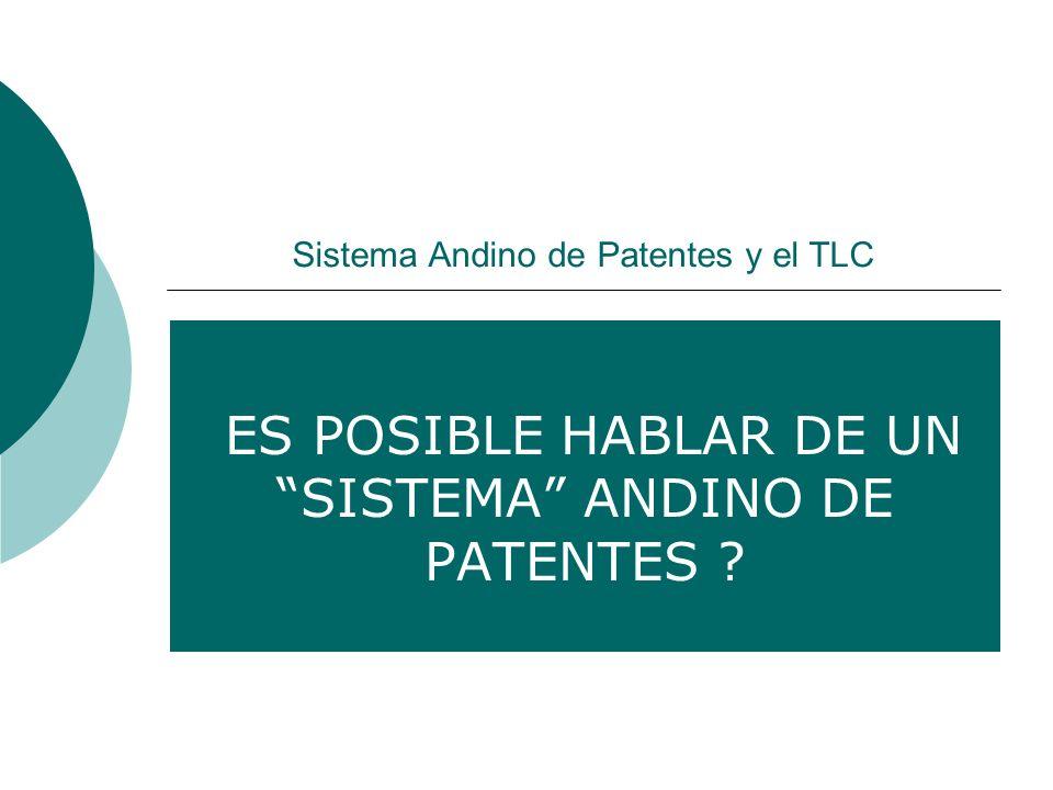 Sistema Andino de Patentes y el TLC ES POSIBLE HABLAR DE UN SISTEMA ANDINO DE PATENTES ?