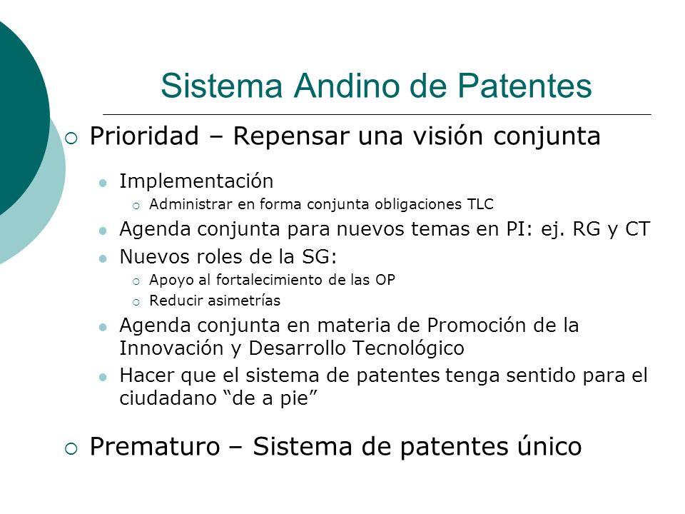 Sistema Andino de Patentes Prioridad – Repensar una visión conjunta Implementación Administrar en forma conjunta obligaciones TLC Agenda conjunta para