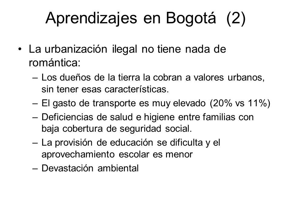 Aprendizajes en Bogotá (2) La urbanización ilegal no tiene nada de romántica: –Los dueños de la tierra la cobran a valores urbanos, sin tener esas car