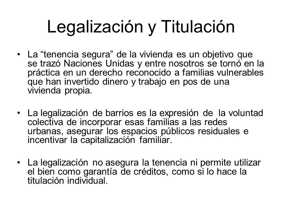 Legalización y Titulación La tenencia segura de la vivienda es un objetivo que se trazó Naciones Unidas y entre nosotros se tornó en la práctica en un