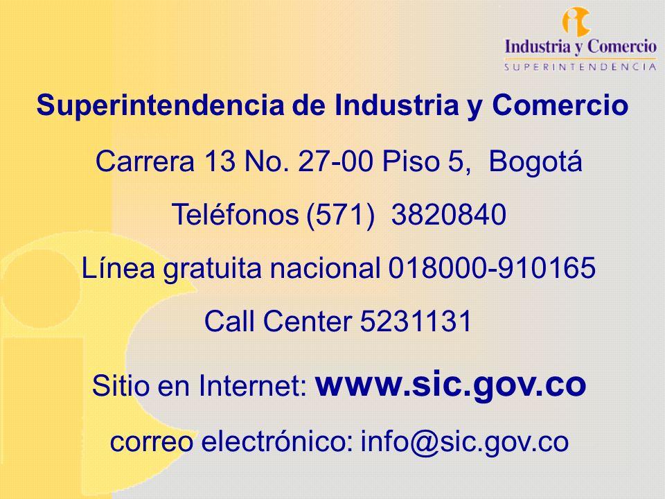 Superintendencia de Industria y Comercio Carrera 13 No. 27-00 Piso 5, Bogotá Teléfonos (571) 3820840 Línea gratuita nacional 018000-910165 Call Center
