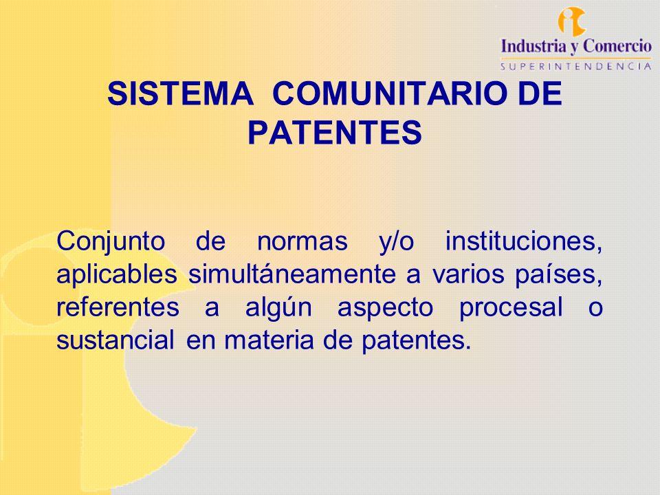 SISTEMA COMUNITARIO DE PATENTES Conjunto de normas y/o instituciones, aplicables simultáneamente a varios países, referentes a algún aspecto procesal