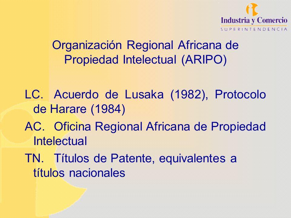 Organización Regional Africana de Propiedad Intelectual (ARIPO) LC.Acuerdo de Lusaka (1982), Protocolo de Harare (1984) AC.Oficina Regional Africana d