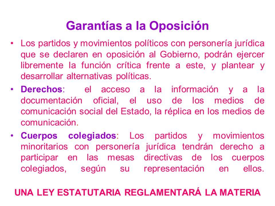 Garantías a la Oposición Los partidos y movimientos políticos con personería jurídica que se declaren en oposición al Gobierno, podrán ejercer libreme