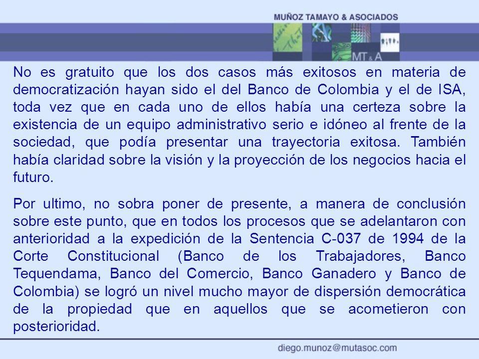 No es gratuito que los dos casos más exitosos en materia de democratización hayan sido el del Banco de Colombia y el de ISA, toda vez que en cada uno