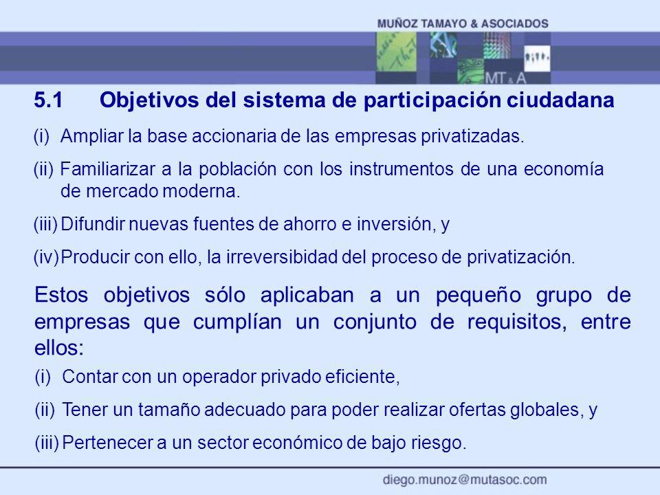 5.1Objetivos del sistema de participación ciudadana (i)Ampliar la base accionaria de las empresas privatizadas. (ii) Familiarizar a la población con l