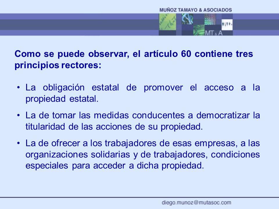 Como se puede observar, el artículo 60 contiene tres principios rectores: La obligación estatal de promover el acceso a la propiedad estatal. La de to