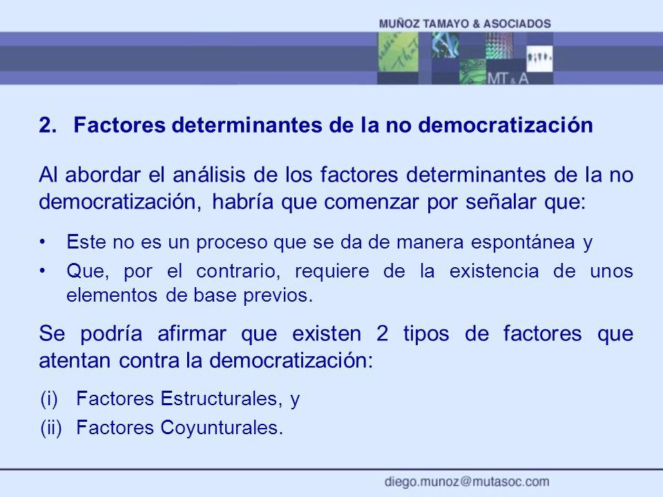 2.Factores determinantes de la no democratización Al abordar el análisis de los factores determinantes de la no democratización, habría que comenzar p