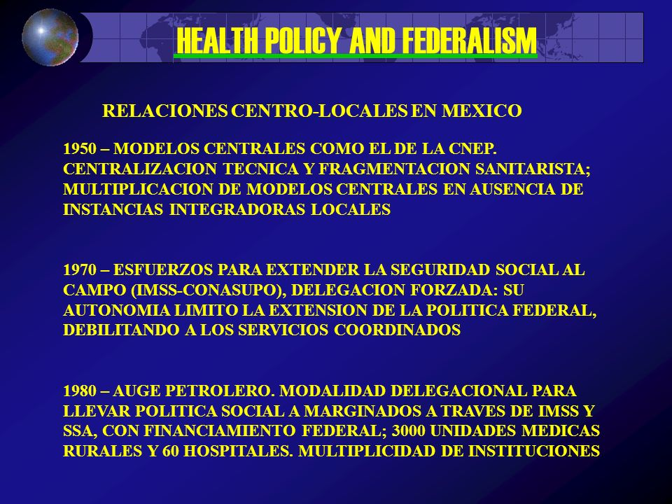 HEALTH POLICY AND FEDERALISM 1950 – MODELOS CENTRALES COMO EL DE LA CNEP.