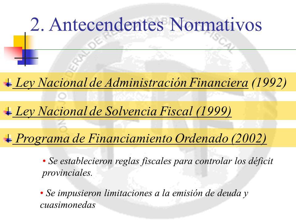 2. Antecendentes Normativos Ley Nacional de Administración Financiera (1992) Ley Nacional de Solvencia Fiscal (1999) Se establecieron reglas fiscales