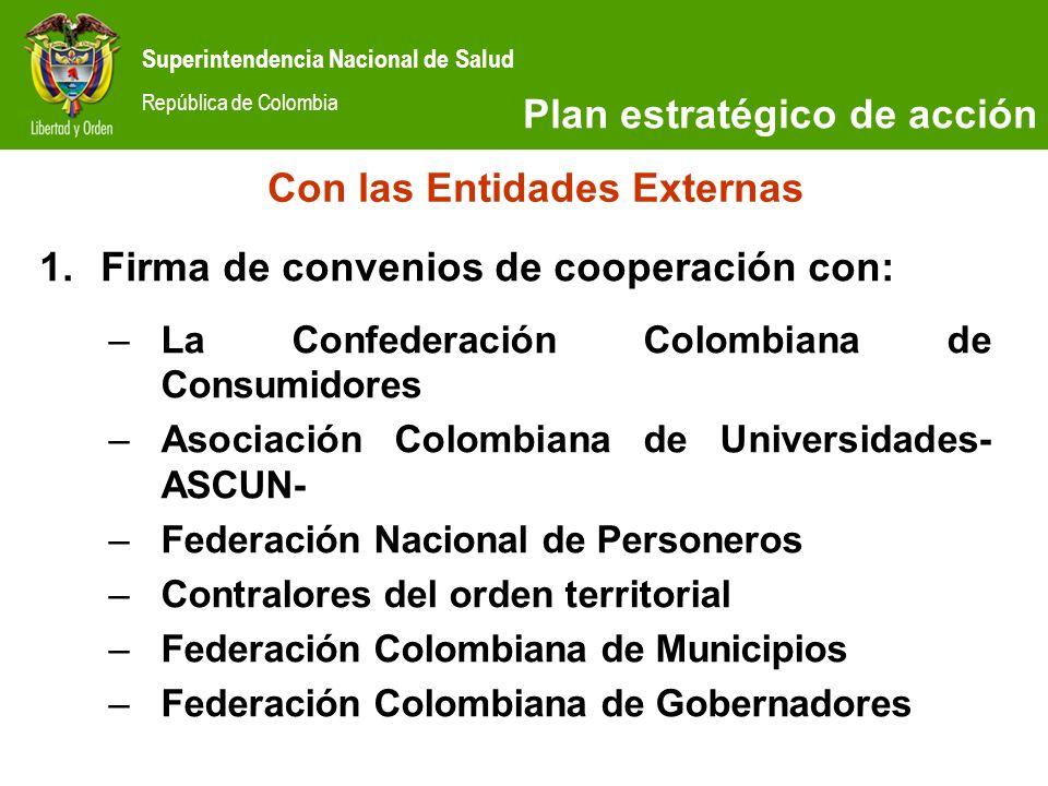 Superintendencia Nacional de Salud República de Colombia SITUACIÓN ACTUAL Con las Entidades Externas 1.Firma de convenios de cooperación con: Plan est
