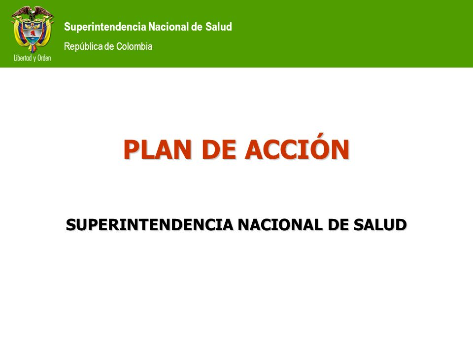 Superintendencia Nacional de Salud República de Colombia 1.Situación actualSituación actual CONTENIDO 2.Plan estratégico de acciónPlan estratégico de acción 3.Acciones inmediatas de la Supersalud.Acciones inmediatas de la Supersalud.