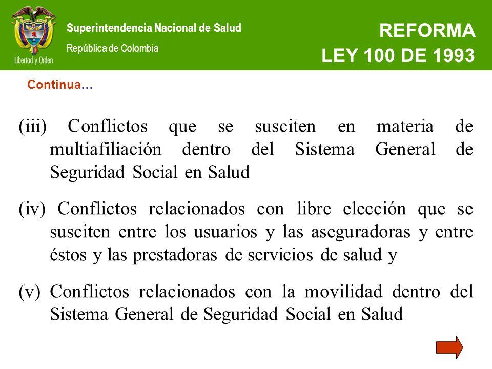 Superintendencia Nacional de Salud República de Colombia REFORMA LEY 100 DE 1993 (iii) Conflictos que se susciten en materia de multiafiliación dentro