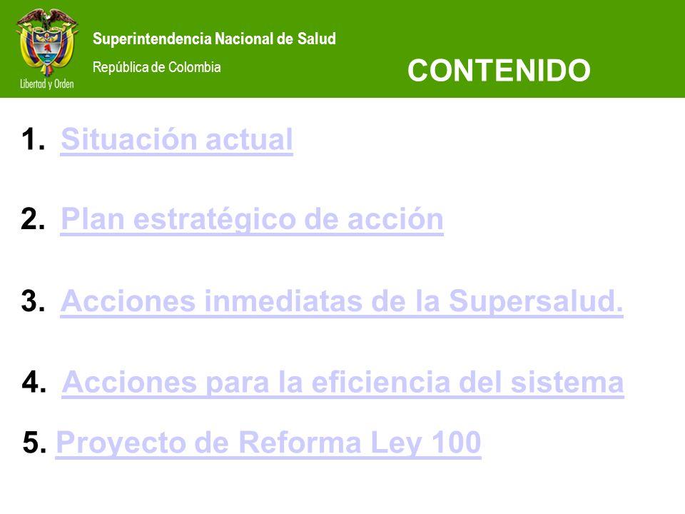 Superintendencia Nacional de Salud República de Colombia 1.Situación actualSituación actual CONTENIDO 2.Plan estratégico de acciónPlan estratégico de