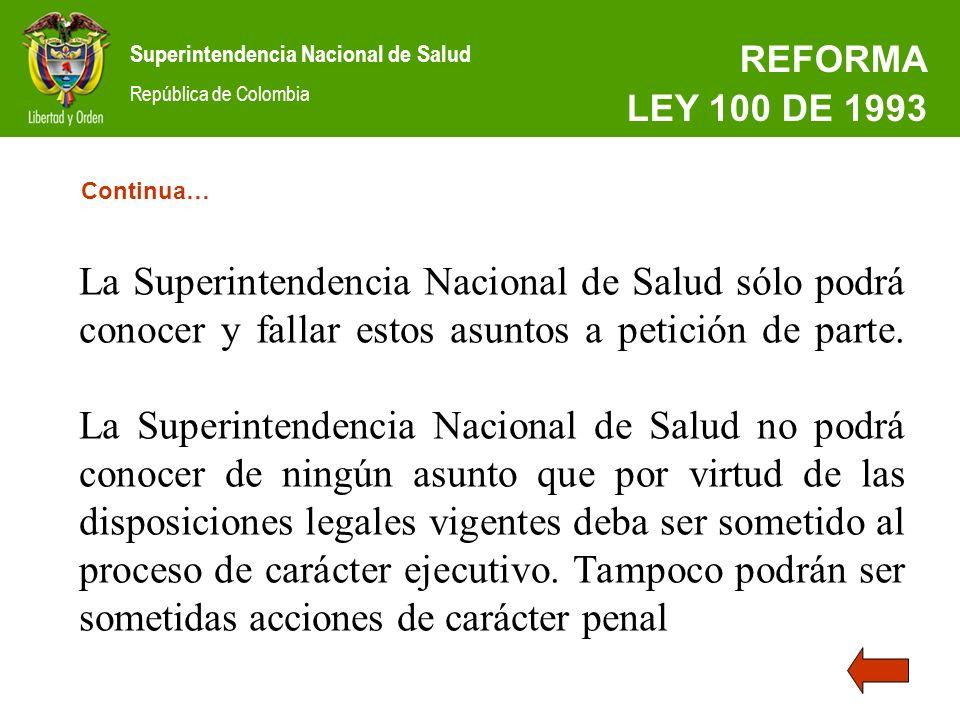 Superintendencia Nacional de Salud República de Colombia La Superintendencia Nacional de Salud sólo podrá conocer y fallar estos asuntos a petición de