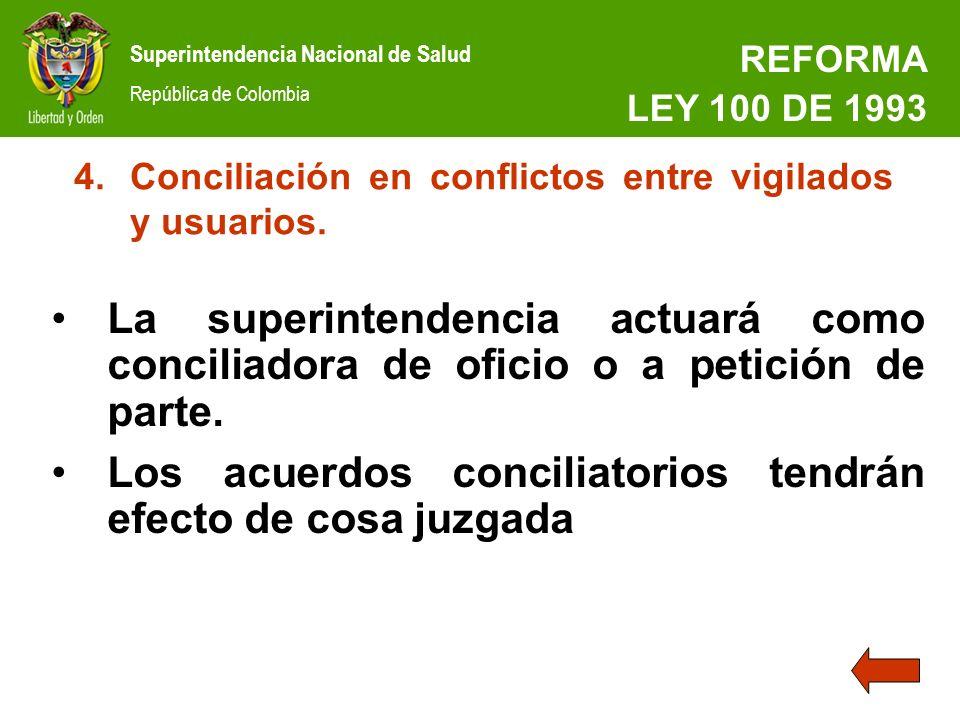 Superintendencia Nacional de Salud República de Colombia REFORMA LEY 100 DE 1993 4.Conciliación en conflictos entre vigilados y usuarios. La superinte
