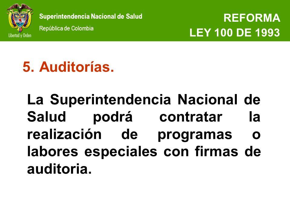 Superintendencia Nacional de Salud República de Colombia REFORMA LEY 100 DE 1993 5.Auditorías. La Superintendencia Nacional de Salud podrá contratar l