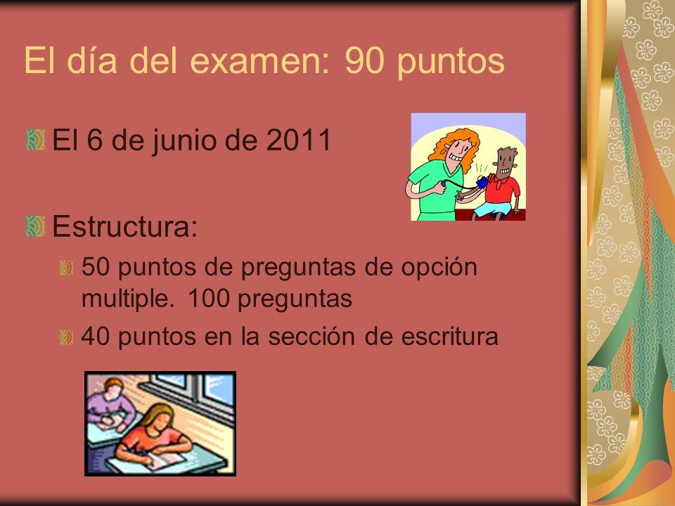 El día del examen: 90 puntos El 6 de junio de 2011 Estructura: 50 puntos de preguntas de opción multiple.