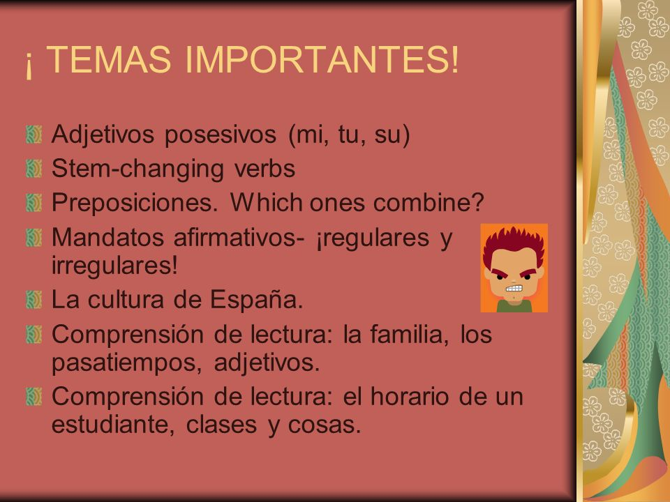 ¡ TEMAS IMPORTANTES.Adjetivos posesivos (mi, tu, su) Stem-changing verbs Preposiciones.
