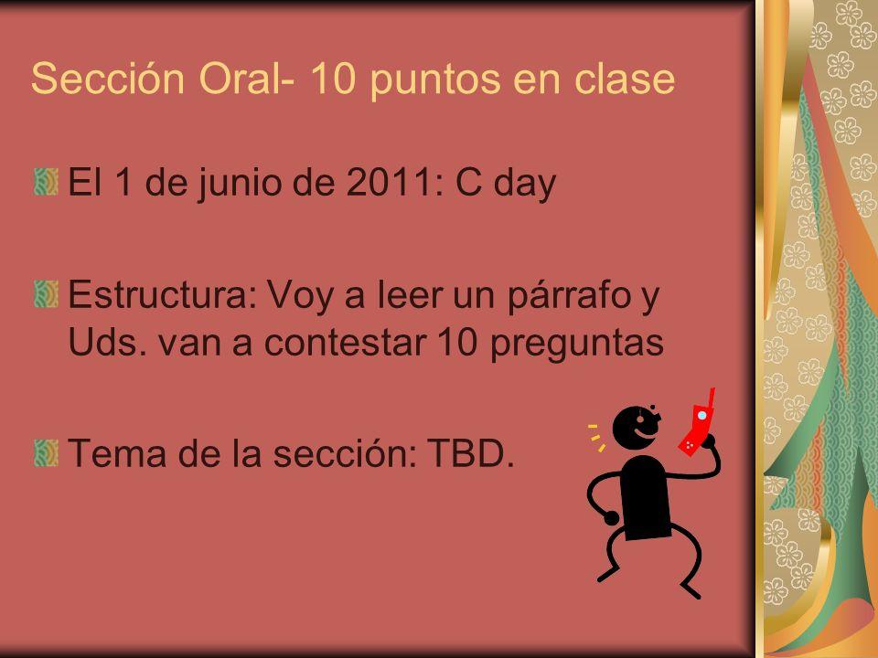 Sección Oral- 10 puntos en clase El 1 de junio de 2011: C day Estructura: Voy a leer un párrafo y Uds.