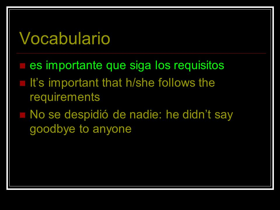Vocabulario es importante que siga los requisitos Its important that h/she follows the requirements No se despidió de nadie: he didnt say goodbye to a