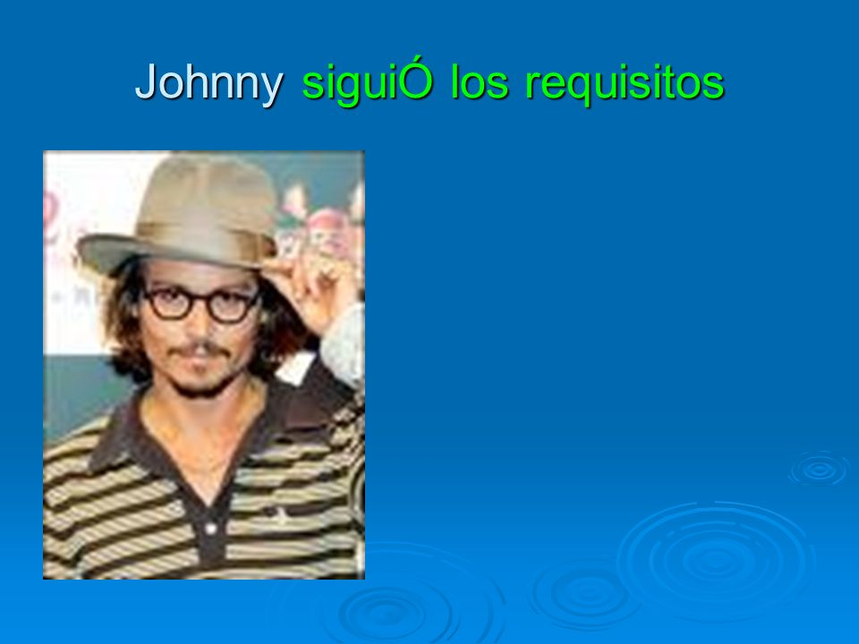 Johnny siguiÓ los requisitos