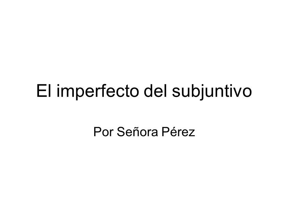 El imperfecto del subjuntivo Por Señora Pérez