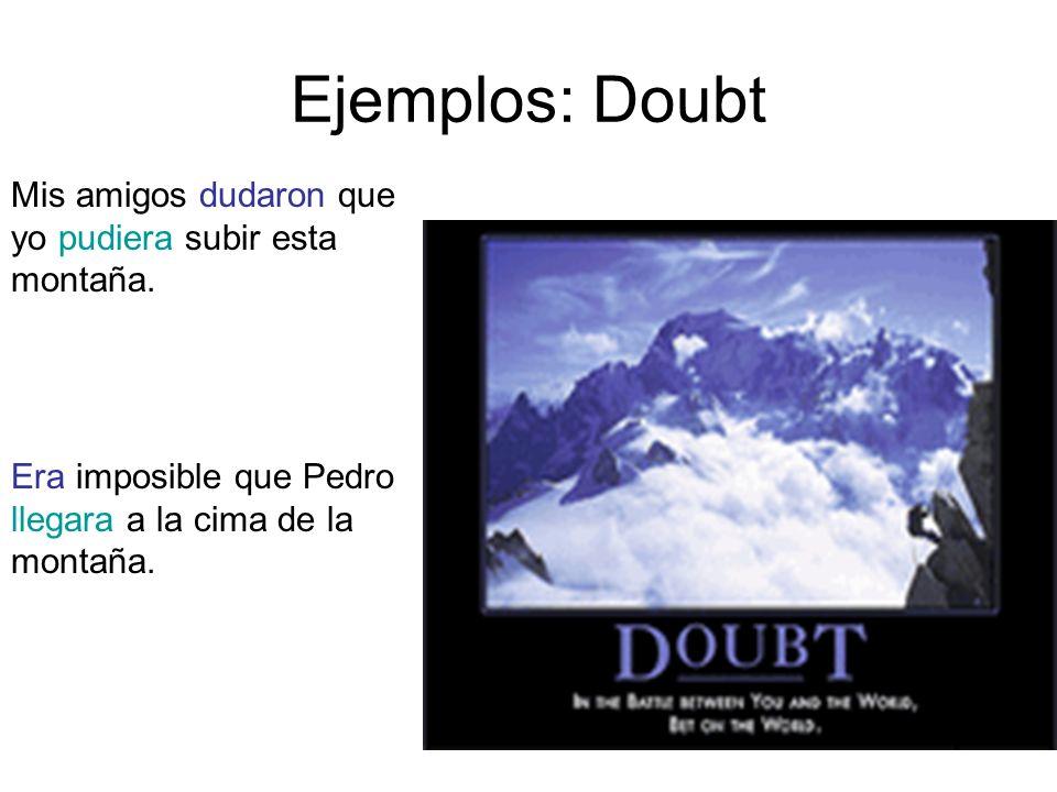 Ejemplos: Doubt Mis amigos dudaron que yo pudiera subir esta montaña. Era imposible que Pedro llegara a la cima de la montaña.