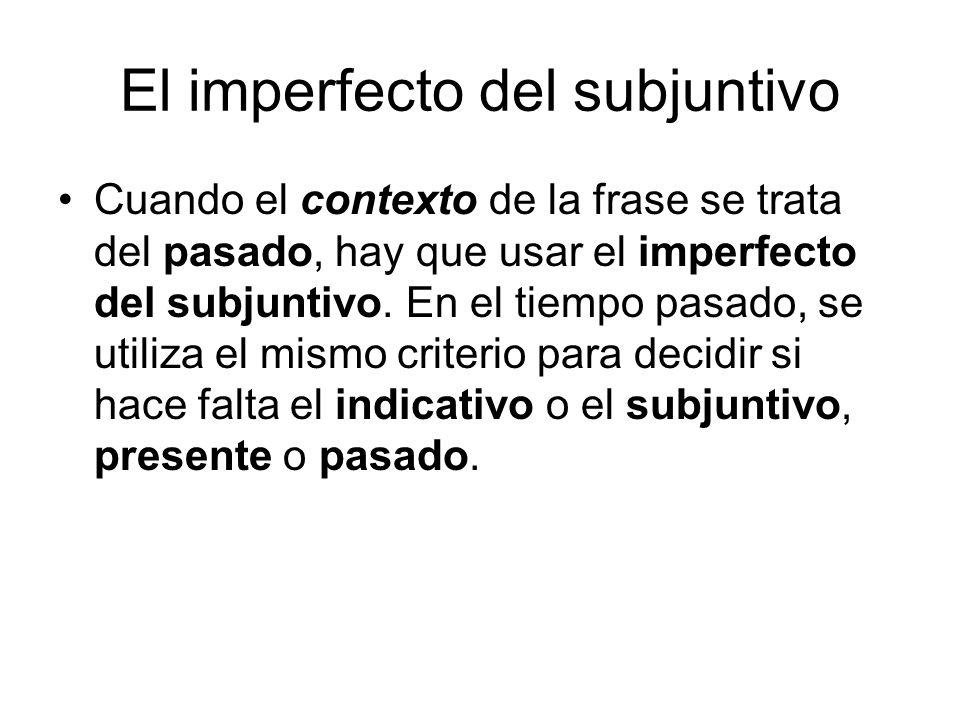 El imperfecto del subjuntivo Cuando el contexto de la frase se trata del pasado, hay que usar el imperfecto del subjuntivo. En el tiempo pasado, se ut