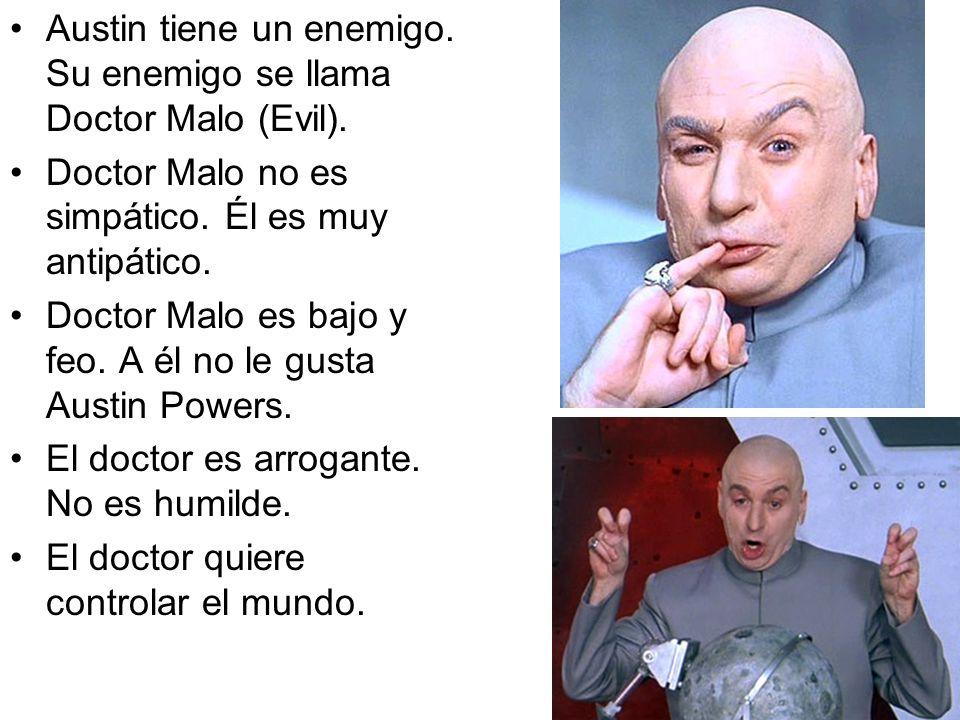 Austin tiene un enemigo.Su enemigo se llama Doctor Malo (Evil).